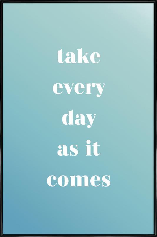 Take Every Day affiche encadrée