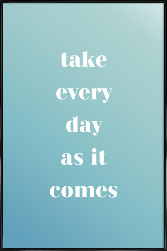 Take Every Day Poster i standardram