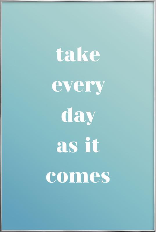 Take Every Day -Poster im Alurahmen