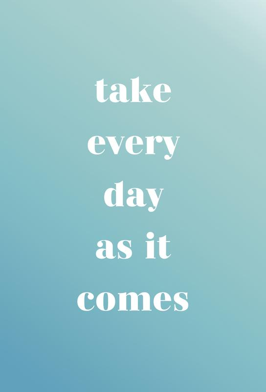Take Every Day Impression sur alu-Dibond