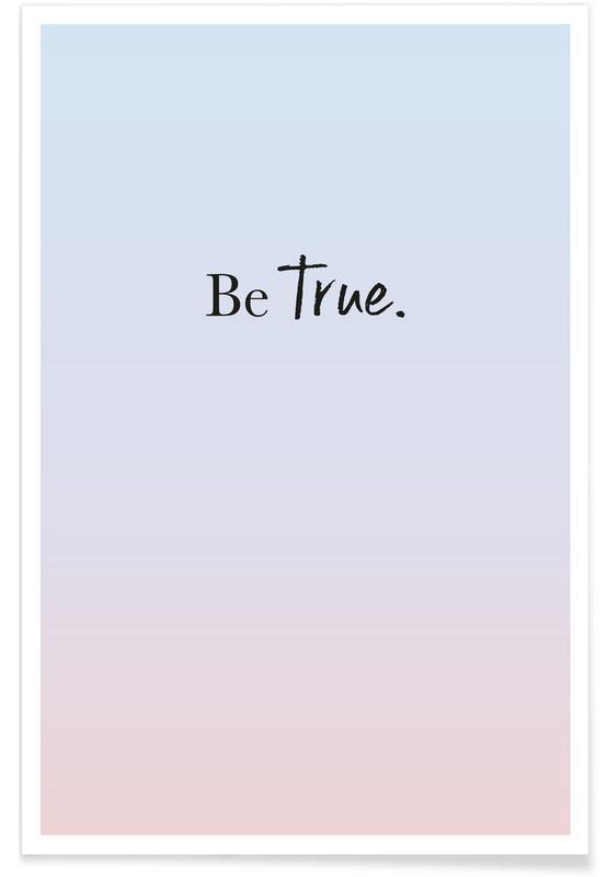 Motiverende, Citater & sloganer, Be True Plakat
