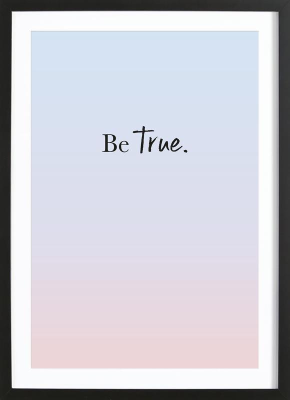 Be True affiche sous cadre en bois