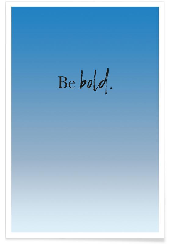 Motiverende, Citater & sloganer, Be Bold Plakat
