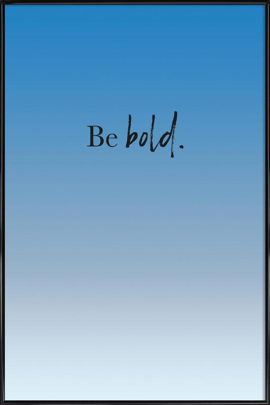 Be Bold affiche encadrée