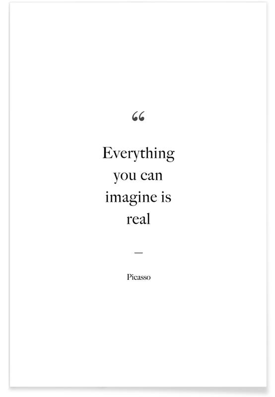 Everything You Can Imagine Is Real - Picasso Zitat -Poster