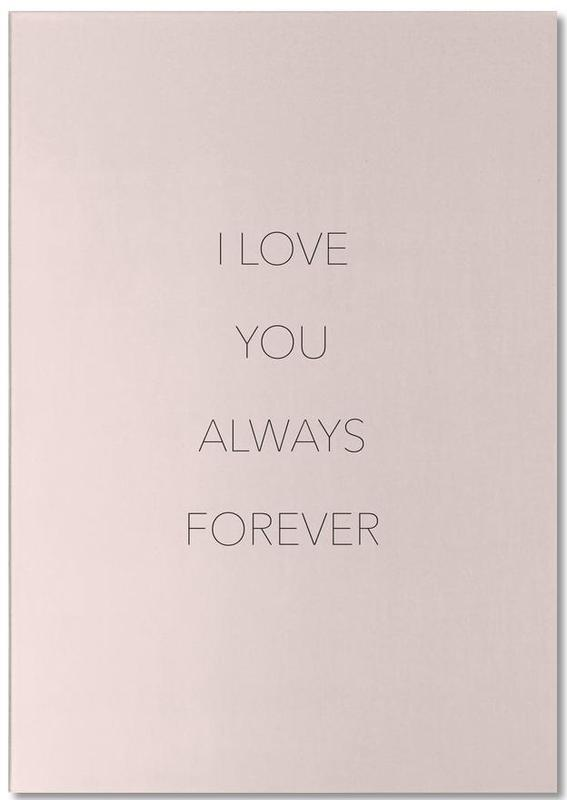 I Love You Always Forever Notepad
