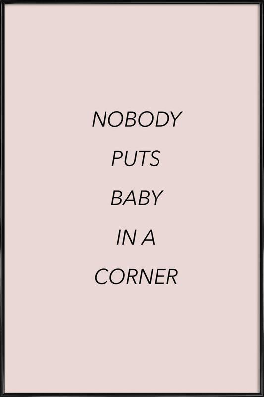 Nobody Puts Baby in a Corner -Bild mit Kunststoffrahmen