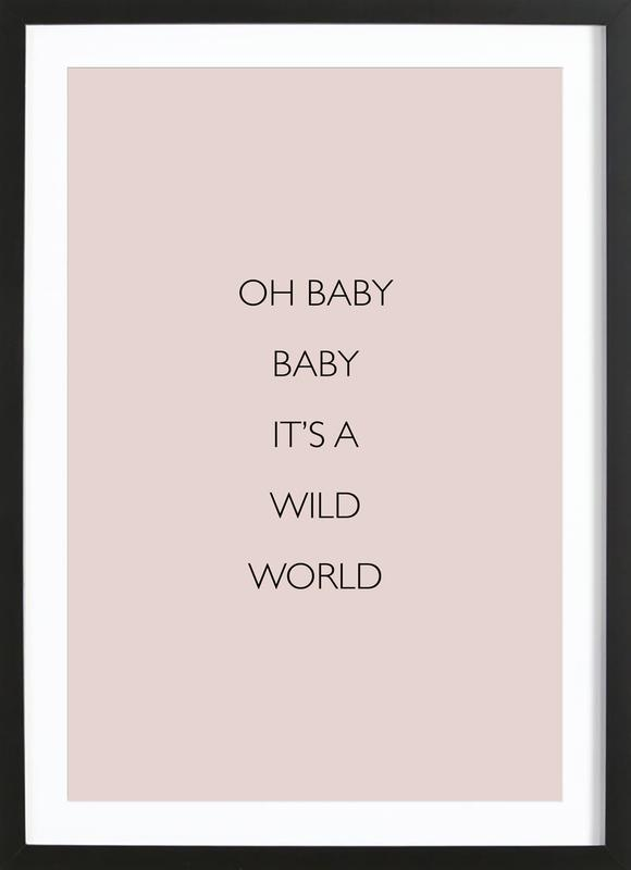Oh Baby Baby It's a Wild World Poster i träram