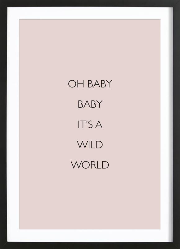 Oh Baby Baby It's a Wild World -Bild mit Holzrahmen