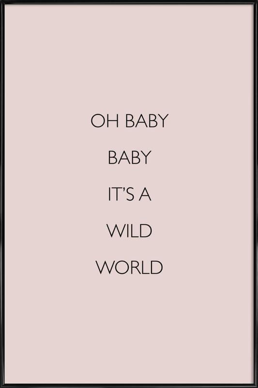 Oh Baby Baby It's a Wild World -Bild mit Kunststoffrahmen