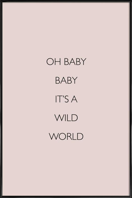 Oh Baby Baby It's a Wild World Framed Poster