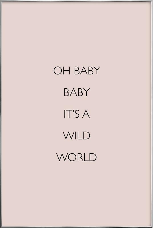 Oh Baby Baby It's a Wild World -Poster im Alurahmen