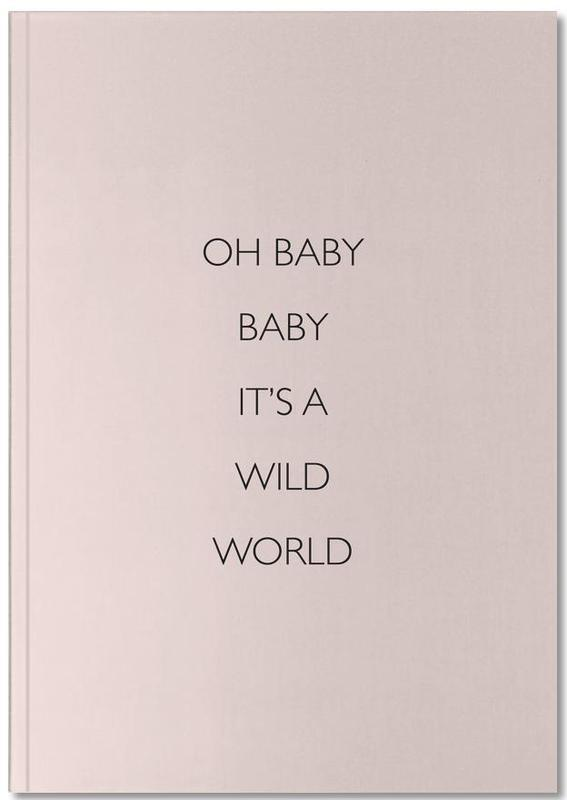 Oh Baby Baby It's a Wild World Notebook