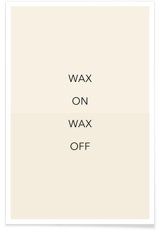 Motiverende, Citater & sloganer, Wax on 02 Plakat