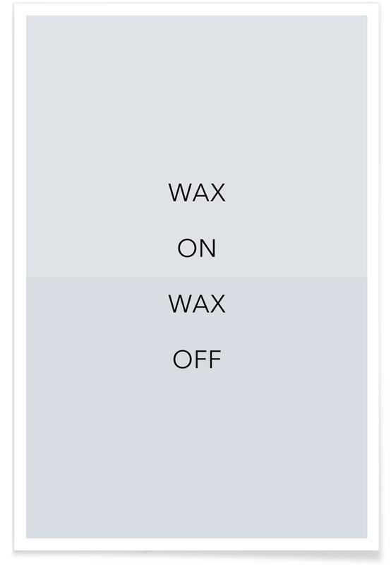 Motiverende, Citater & sloganer, Wax on 03 Plakat