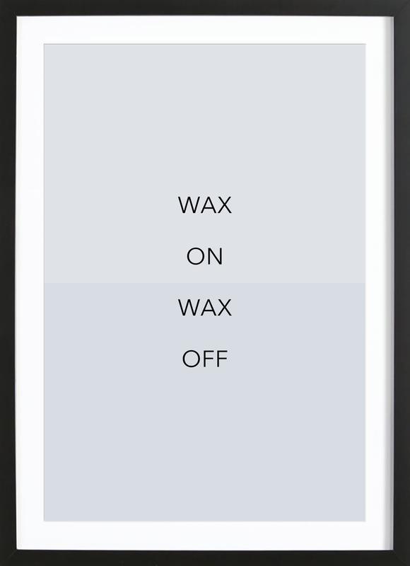 Wax on 03 Poster i träram