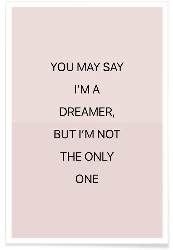Citater & sloganer, You May Say I'm a Dreamer 01 Plakat