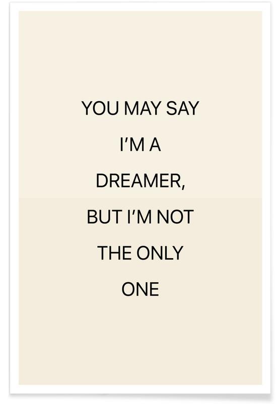 Citater & sloganer, You May Say I'm a Dreamer 02 Plakat