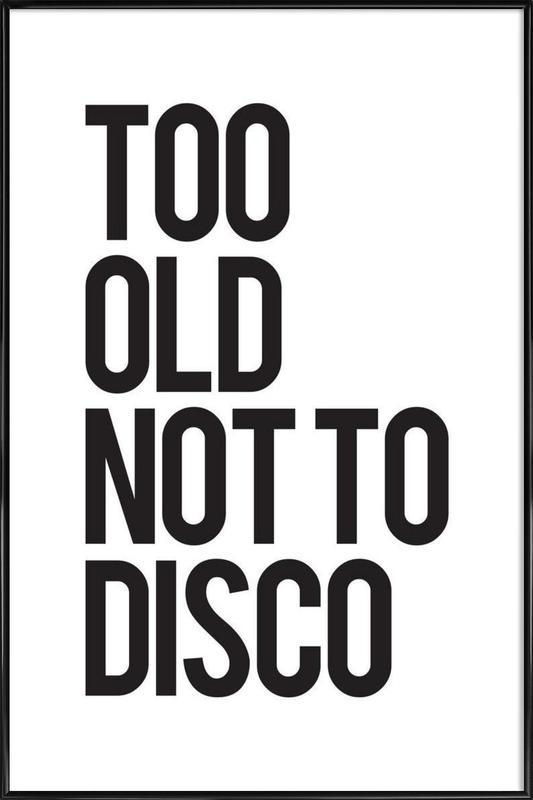 Too old Framed Poster