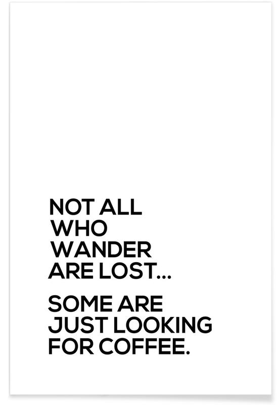 Quotes & Slogans, Looking for Coffee Poster