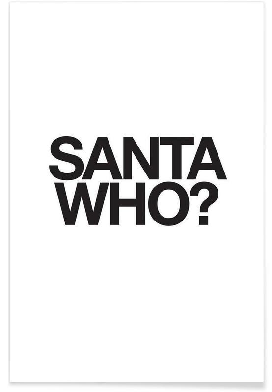Citater & sloganer, Sort & hvidt, Jul, Humor, Santa Who? Plakat