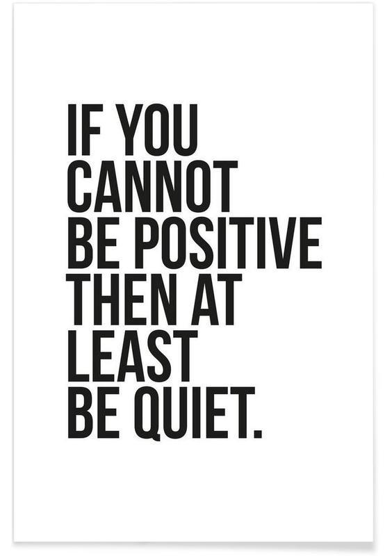 Sort & hvidt, Humor, Citater & sloganer, Positive or Quiet Plakat