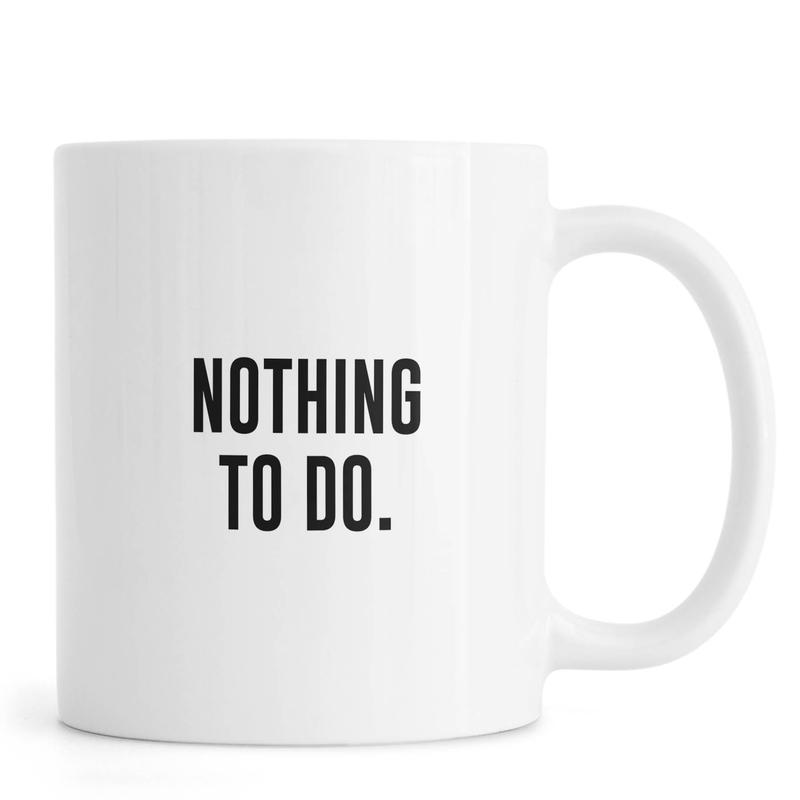 Nothing to Do -Tasse