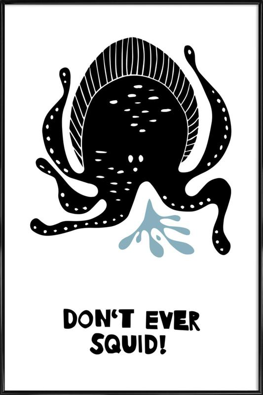 Don't Ever Squid! Framed Poster