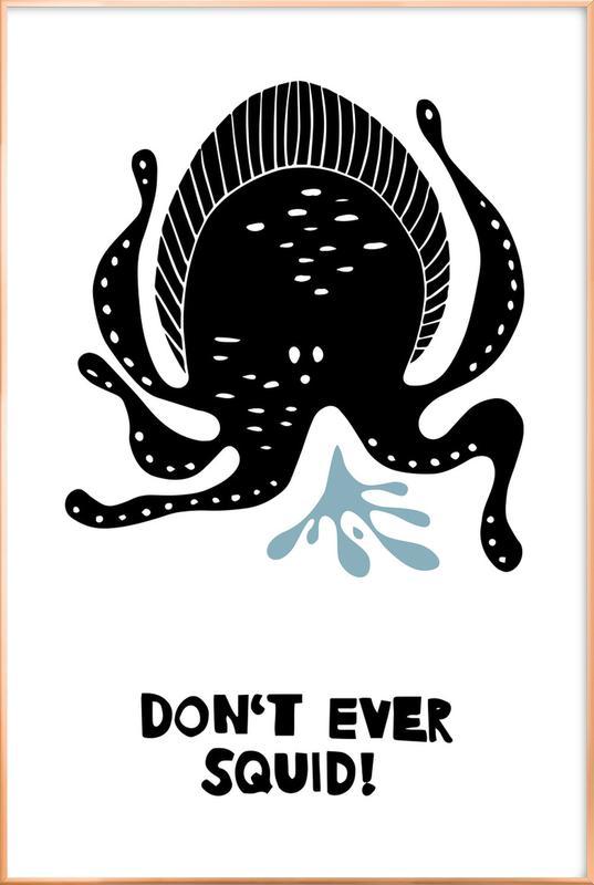 Don't Ever Squid! Poster in Aluminium Frame