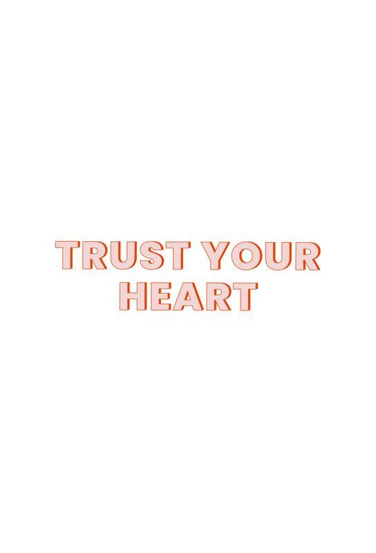 Trust Your Heart Impression sur alu-Dibond
