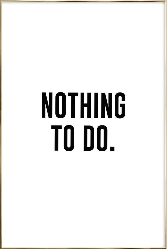 Nothing to Do affiche sous cadre en aluminium